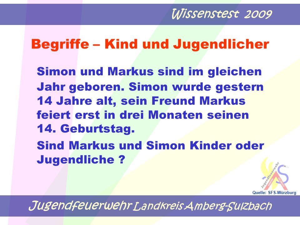 Jugendfeuerwehr Landkreis Amberg-Sulzbach Wissenstest 2009 Quelle: SFS-Würzburg Begriffe – Kind und Jugendlicher Simon und Markus sind im gleichen Jah