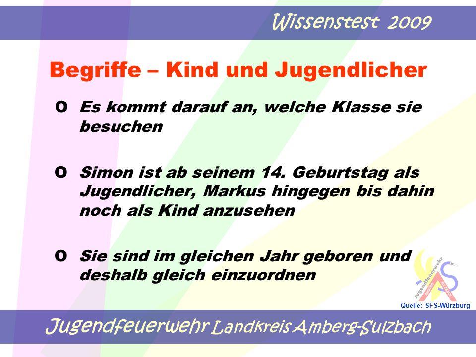Jugendfeuerwehr Landkreis Amberg-Sulzbach Wissenstest 2009 Quelle: SFS-Würzburg Begriffe – Kind und Jugendlicher OEs kommt darauf an, welche Klasse si