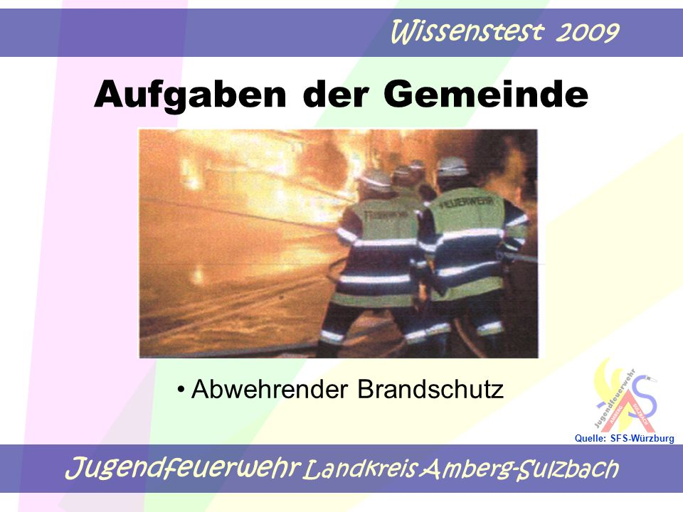 Jugendfeuerwehr Landkreis Amberg-Sulzbach Wissenstest 2009 Quelle: SFS-Würzburg Aufgaben der Gemeinde Abwehrender Brandschutz