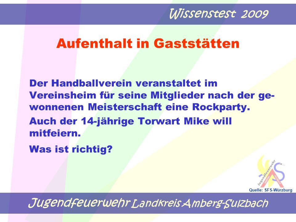 Jugendfeuerwehr Landkreis Amberg-Sulzbach Wissenstest 2009 Quelle: SFS-Würzburg Aufenthalt in Gaststätten Der Handballverein veranstaltet im Vereinsheim für seine Mitglieder nach der ge- wonnenen Meisterschaft eine Rockparty.
