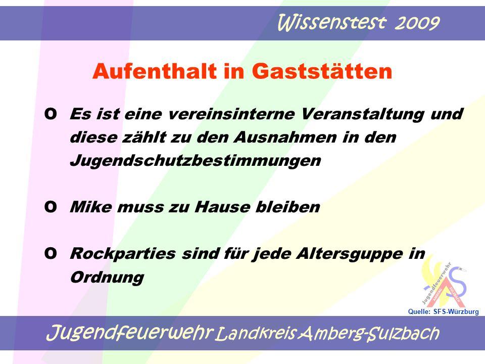 Jugendfeuerwehr Landkreis Amberg-Sulzbach Wissenstest 2009 Quelle: SFS-Würzburg Aufenthalt in Gaststätten OEs ist eine vereinsinterne Veranstaltung un