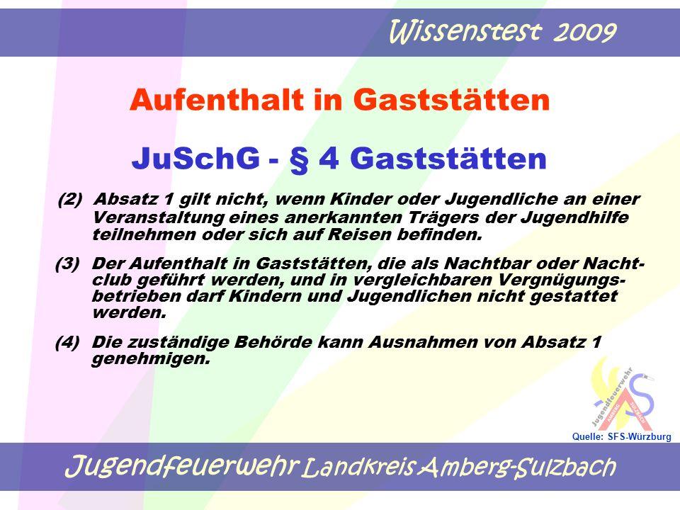 Jugendfeuerwehr Landkreis Amberg-Sulzbach Wissenstest 2009 Quelle: SFS-Würzburg Aufenthalt in Gaststätten JuSchG - § 4 Gaststätten (2) Absatz 1 gilt n