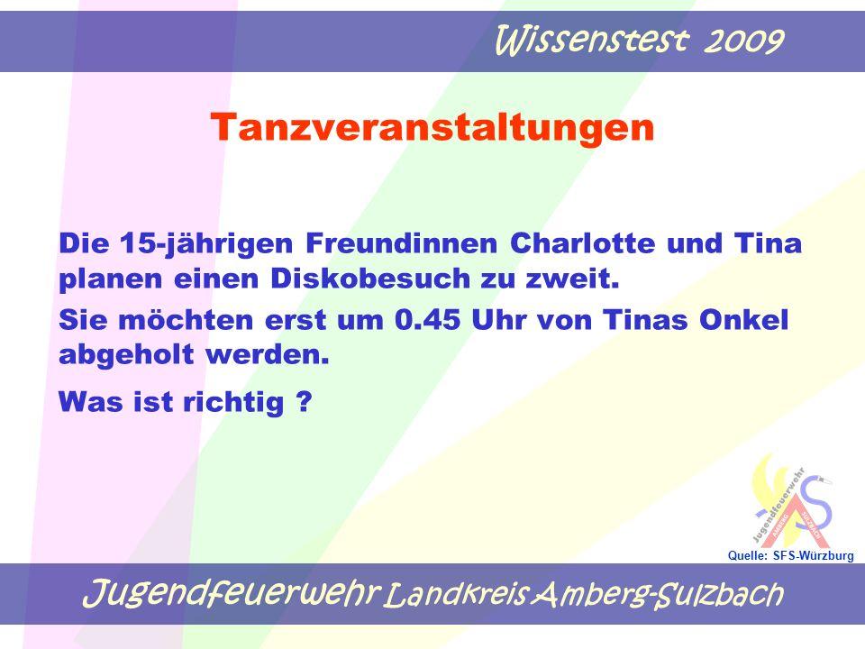 Jugendfeuerwehr Landkreis Amberg-Sulzbach Wissenstest 2009 Quelle: SFS-Würzburg Tanzveranstaltungen Die 15-jährigen Freundinnen Charlotte und Tina pla
