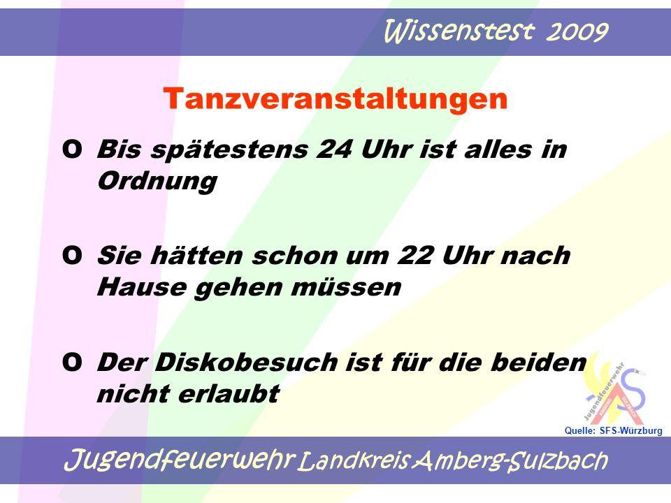Jugendfeuerwehr Landkreis Amberg-Sulzbach Wissenstest 2009 Quelle: SFS-Würzburg Tanzveranstaltungen OBis spätestens 24 Uhr ist alles in Ordnung O Sie