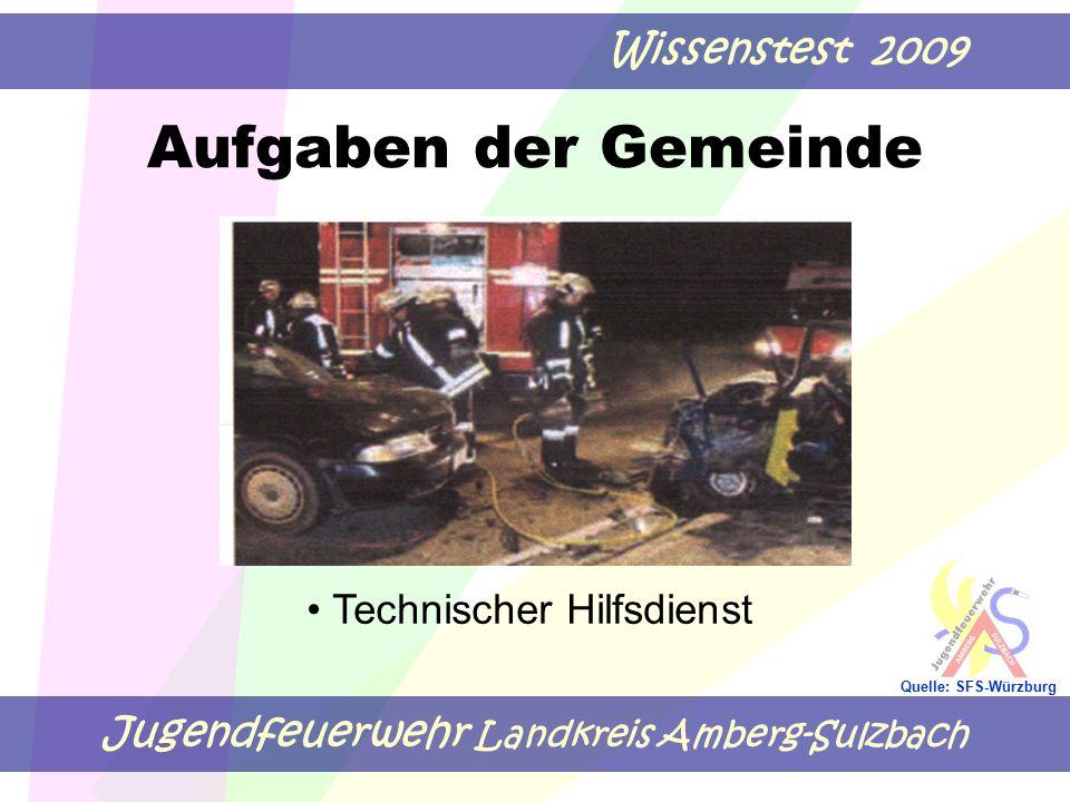 Jugendfeuerwehr Landkreis Amberg-Sulzbach Wissenstest 2009 Quelle: SFS-Würzburg Zur Erfüllung dieser Aufgaben muss jede Gemeinde eine gemeindliche Feuerwehr AUFSTELLEN AUSRÜSTEN UNTERHALTEN Aufgaben der Gemeinde