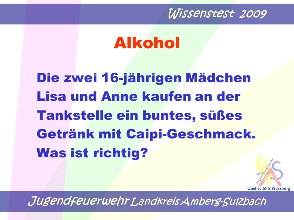 Jugendfeuerwehr Landkreis Amberg-Sulzbach Wissenstest 2009 Quelle: SFS-Würzburg Alkohol Die zwei 16-jährigen Mädchen Lisa und Anne kaufen an der Tanks