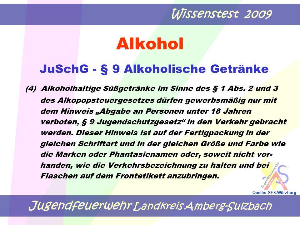 Jugendfeuerwehr Landkreis Amberg-Sulzbach Wissenstest 2009 Quelle: SFS-Würzburg Alkohol JuSchG - § 9 Alkoholische Getränke (4) Alkoholhaltige Süßgeträ