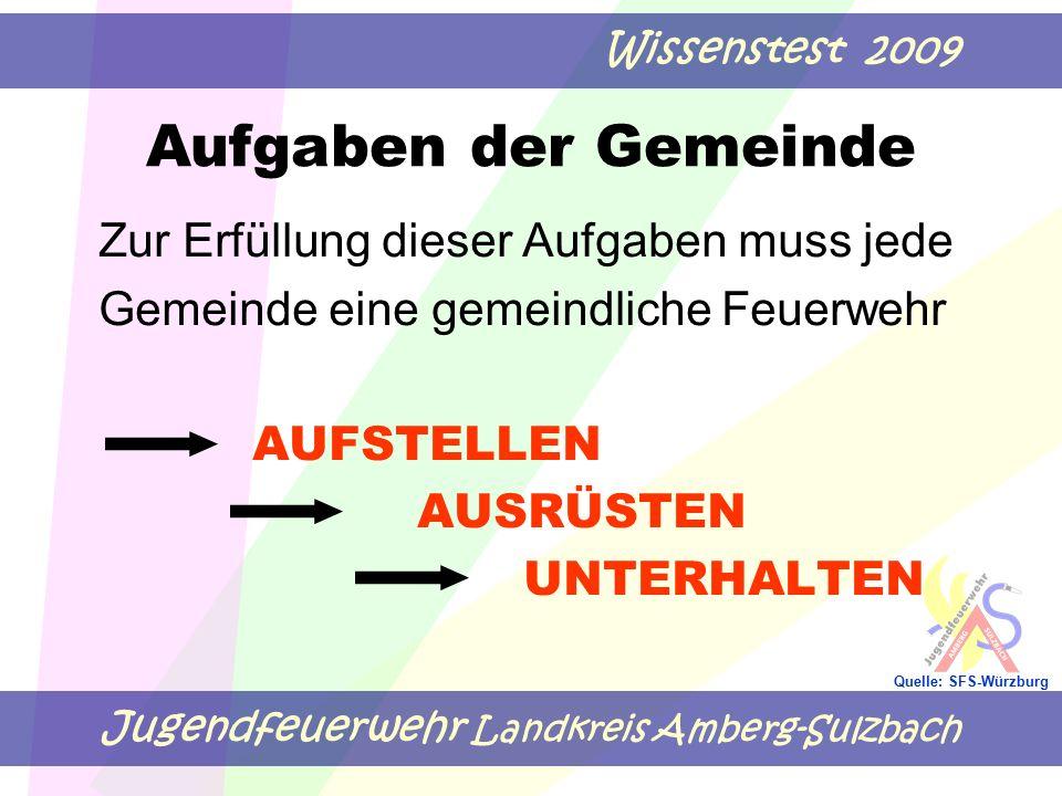 Jugendfeuerwehr Landkreis Amberg-Sulzbach Wissenstest 2009 Quelle: SFS-Würzburg Zur Erfüllung dieser Aufgaben muss jede Gemeinde eine gemeindliche Feu