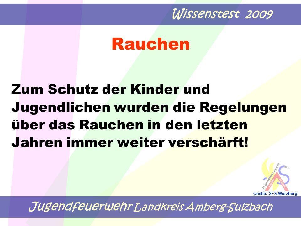 Jugendfeuerwehr Landkreis Amberg-Sulzbach Wissenstest 2009 Quelle: SFS-Würzburg Rauchen Zum Schutz der Kinder und Jugendlichen wurden die Regelungen über das Rauchen in den letzten Jahren immer weiter verschärft!