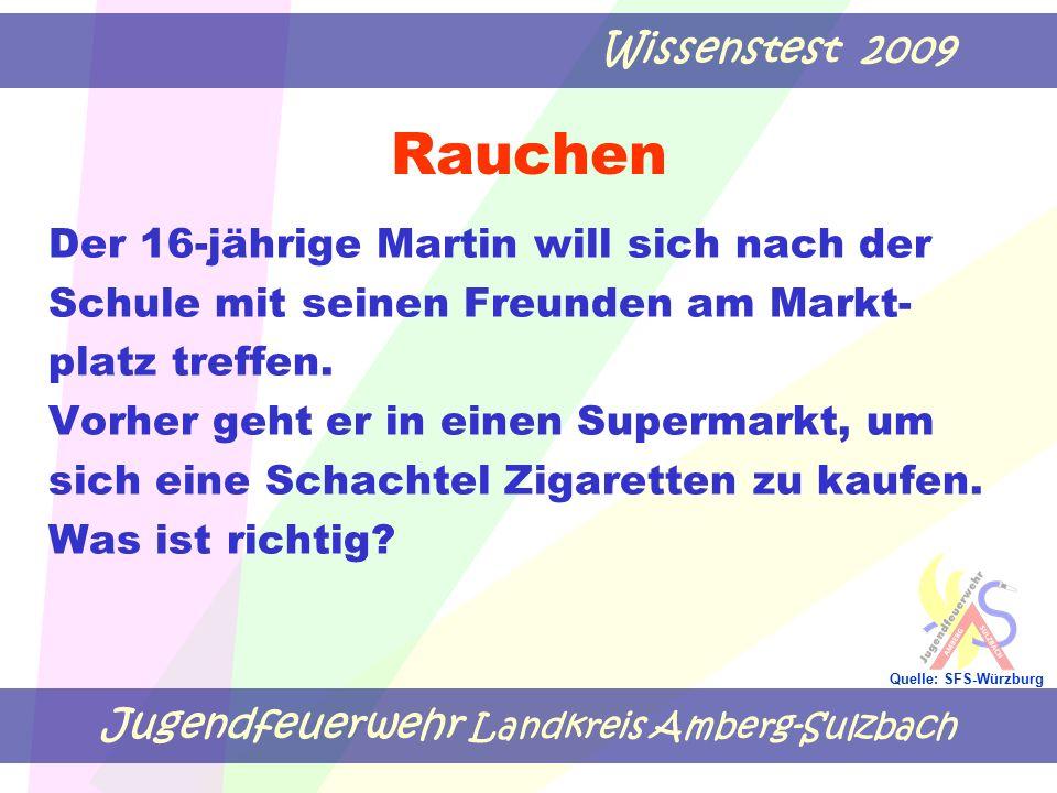 Jugendfeuerwehr Landkreis Amberg-Sulzbach Wissenstest 2009 Quelle: SFS-Würzburg Rauchen Der 16-jährige Martin will sich nach der Schule mit seinen Fre