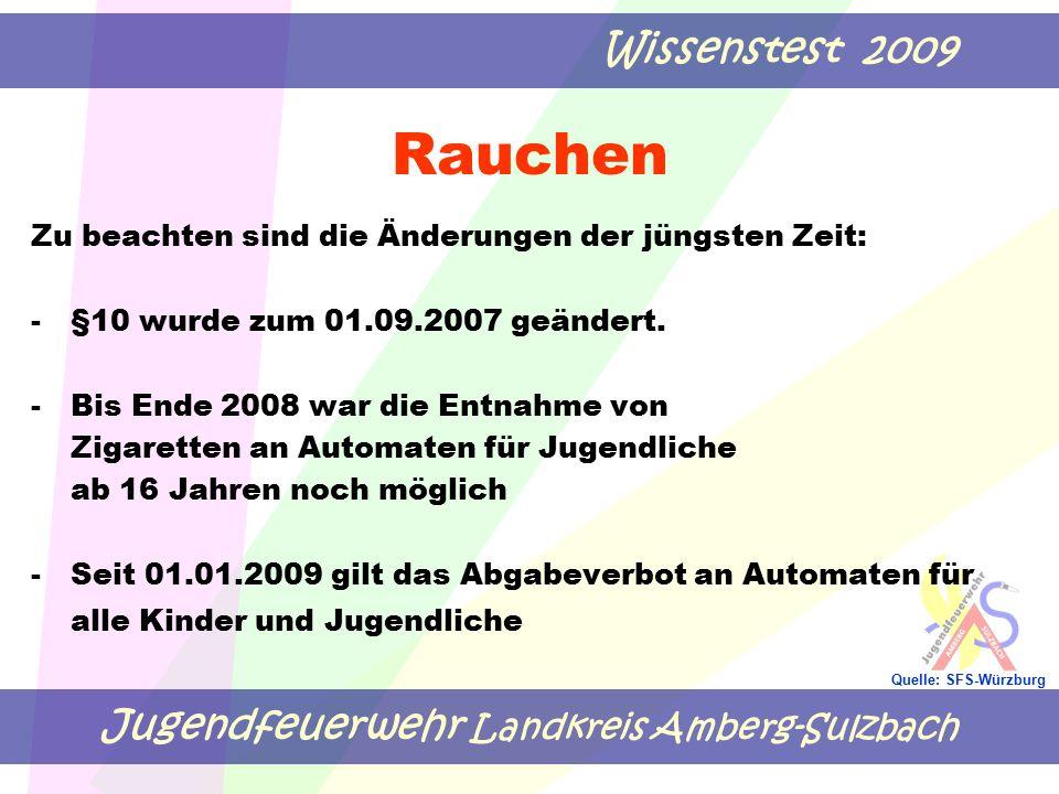 Jugendfeuerwehr Landkreis Amberg-Sulzbach Wissenstest 2009 Quelle: SFS-Würzburg Rauchen Zu beachten sind die Änderungen der jüngsten Zeit: -§10 wurde
