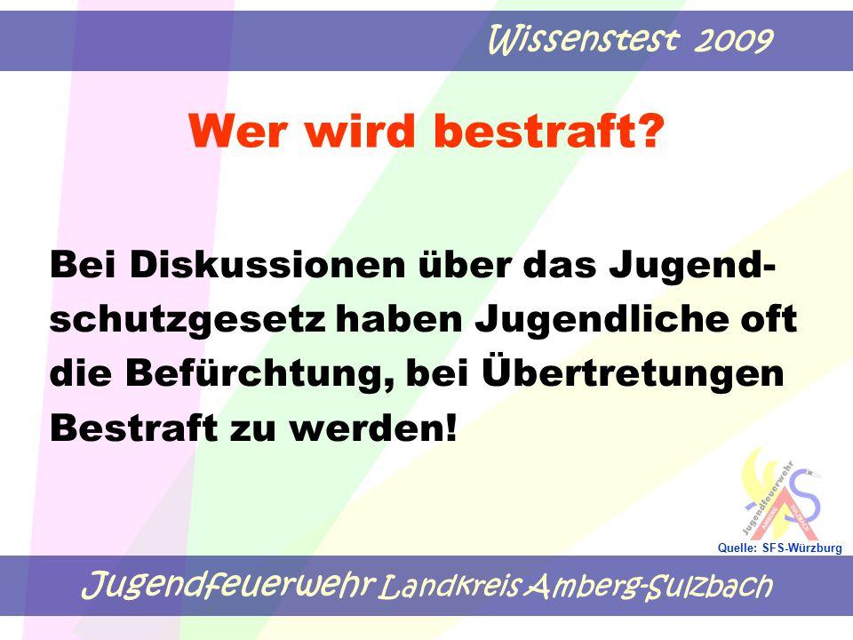 Jugendfeuerwehr Landkreis Amberg-Sulzbach Wissenstest 2009 Quelle: SFS-Würzburg Wer wird bestraft? Bei Diskussionen über das Jugend- schutzgesetz habe