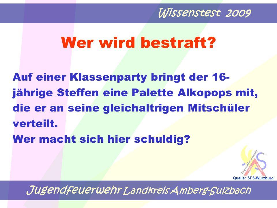 Jugendfeuerwehr Landkreis Amberg-Sulzbach Wissenstest 2009 Quelle: SFS-Würzburg Wer wird bestraft? Auf einer Klassenparty bringt der 16- jährige Steff