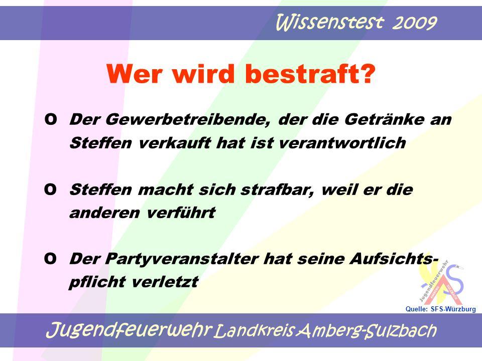 Jugendfeuerwehr Landkreis Amberg-Sulzbach Wissenstest 2009 Quelle: SFS-Würzburg Wer wird bestraft? ODer Gewerbetreibende, der die Getränke an Steffen