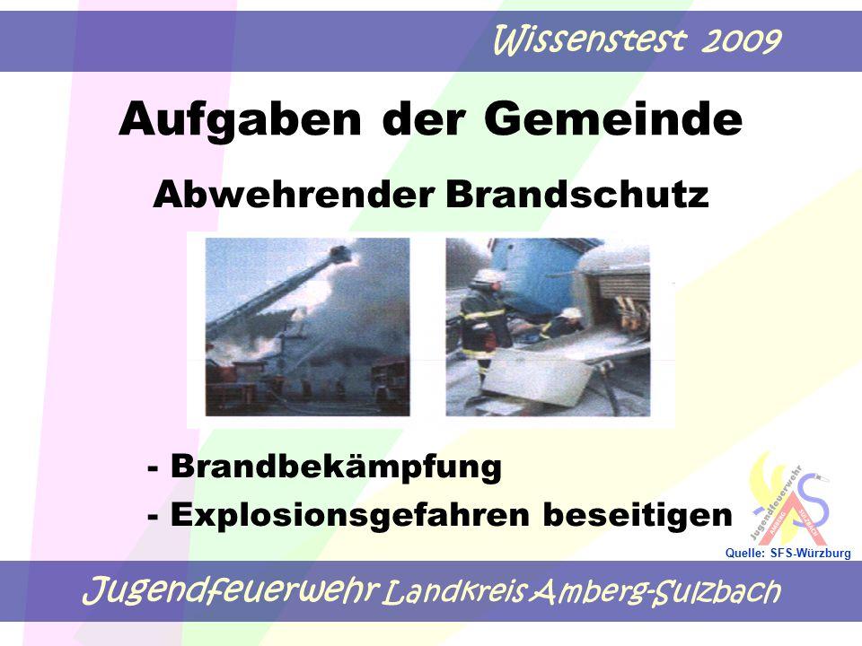 Jugendfeuerwehr Landkreis Amberg-Sulzbach Wissenstest 2009 Quelle: SFS-Würzburg Aufgaben der Gemeinde Abwehrender Brandschutz - Brandbekämpfung - Explosionsgefahren beseitigen