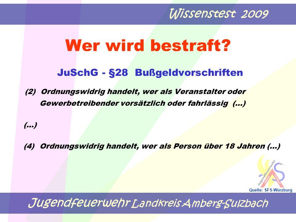 Jugendfeuerwehr Landkreis Amberg-Sulzbach Wissenstest 2009 Quelle: SFS-Würzburg Wer wird bestraft? JuSchG - §28 Bußgeldvorschriften (2) Ordnungswidrig