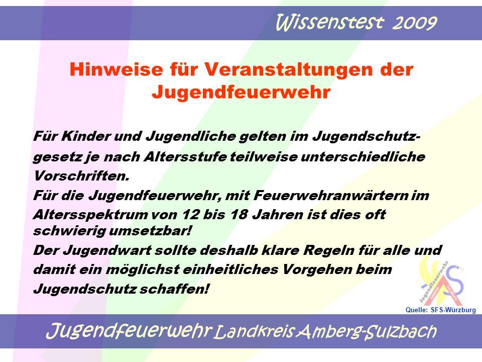Jugendfeuerwehr Landkreis Amberg-Sulzbach Wissenstest 2009 Quelle: SFS-Würzburg Hinweise für Veranstaltungen der Jugendfeuerwehr Für Kinder und Jugendliche gelten im Jugendschutz- gesetz je nach Altersstufe teilweise unterschiedliche Vorschriften.