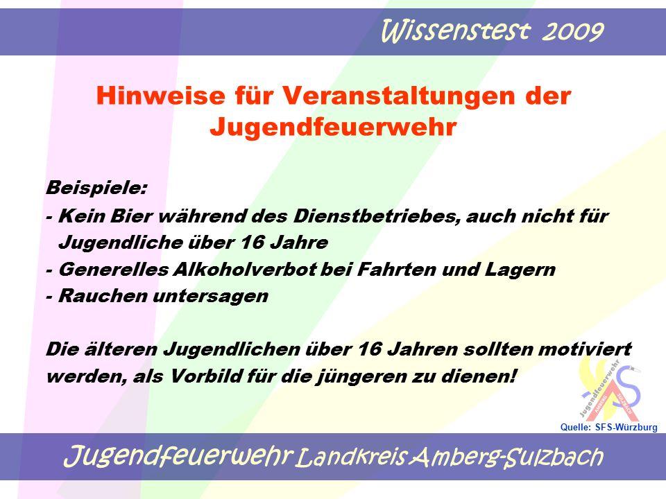 Jugendfeuerwehr Landkreis Amberg-Sulzbach Wissenstest 2009 Quelle: SFS-Würzburg Hinweise für Veranstaltungen der Jugendfeuerwehr Beispiele: - Kein Bie