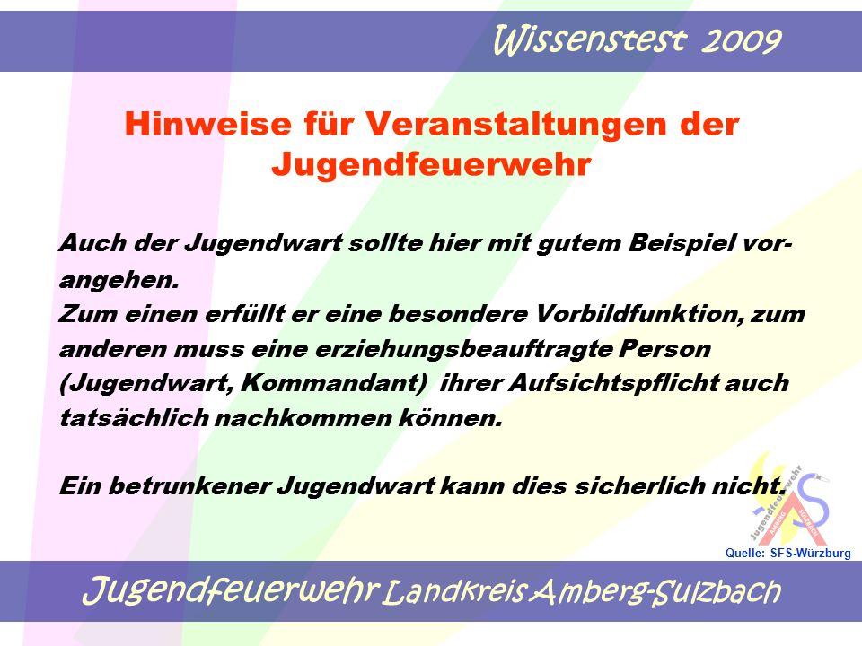Jugendfeuerwehr Landkreis Amberg-Sulzbach Wissenstest 2009 Quelle: SFS-Würzburg Hinweise für Veranstaltungen der Jugendfeuerwehr Auch der Jugendwart sollte hier mit gutem Beispiel vor- angehen.