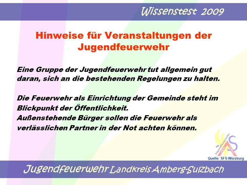 Jugendfeuerwehr Landkreis Amberg-Sulzbach Wissenstest 2009 Quelle: SFS-Würzburg Hinweise für Veranstaltungen der Jugendfeuerwehr Eine Gruppe der Jugendfeuerwehr tut allgemein gut daran, sich an die bestehenden Regelungen zu halten.