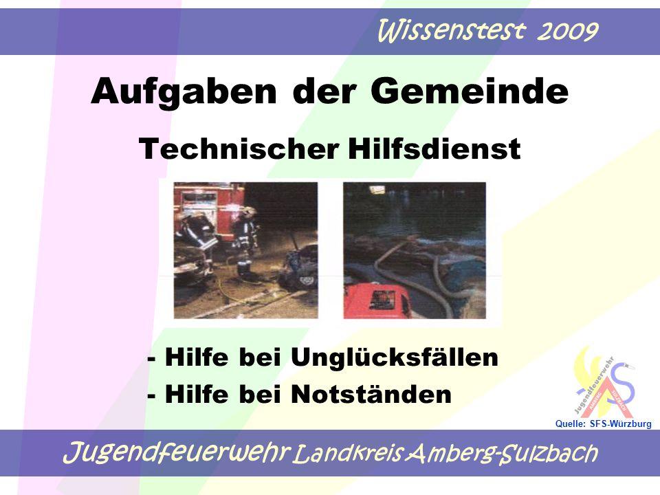 Jugendfeuerwehr Landkreis Amberg-Sulzbach Wissenstest 2009 Quelle: SFS-Würzburg Aufgaben der Gemeinde Technischer Hilfsdienst - Hilfe bei Unglücksfäll