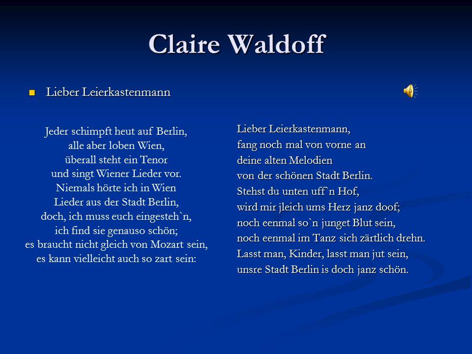Claire Waldoff Lieber Leierkastenmann Lieber Leierkastenmann Lieber Leierkastenmann, fang noch mal von vorne an deine alten Melodien von der schönen S