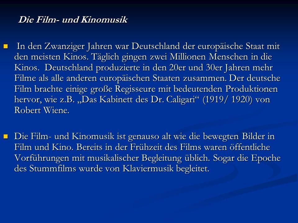 Die Film- und Kinomusik Die Film- und Kinomusik In den Zwanziger Jahren war Deutschland der europäische Staat mit den meisten Kinos. Täglich gingen zw