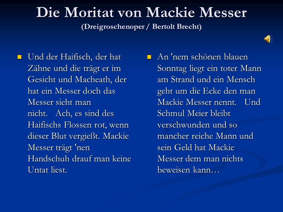 Die Moritat von Mackie Messer (Dreigroschenoper / Bertolt Brecht) Und der Haifisch, der hat Zähne und die trägt er im Gesicht und Macheath, der hat ei
