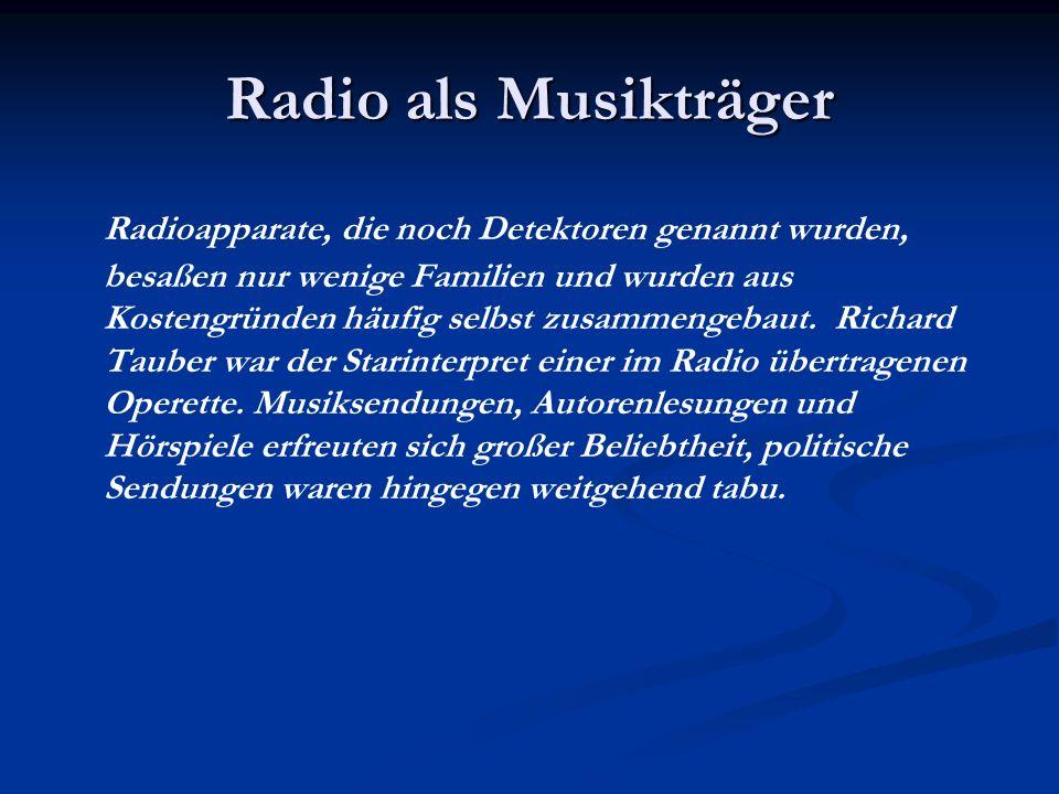 Radio als Musikträger Radioapparate, die noch Detektoren genannt wurden, besaßen nur wenige Familien und wurden aus Kostengründen häufig selbst zusamm