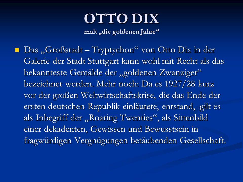 """OTTO DIX malt """"die goldenen Jahre"""" Das """"Großstadt – Tryptychon"""" von Otto Dix in der Galerie der Stadt Stuttgart kann wohl mit Recht als das bekanntest"""