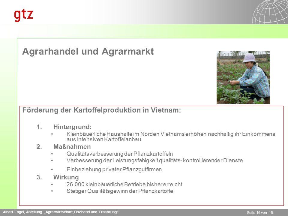 """Albert Engel, Abteilung """"Agrarwirtschaft, Fischerei und Ernährung"""" Seite 16 von 15 Agrarhandel und Agrarmarkt Förderung der Kartoffelproduktion in Vie"""