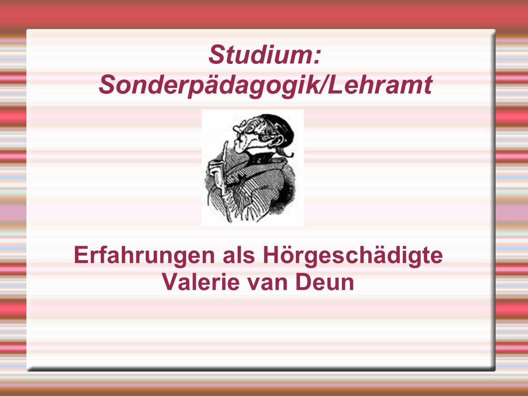 Studium: Sonderpädagogik/Lehramt Erfahrungen als Hörgeschädigte Valerie van Deun
