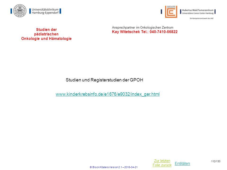 Entitäten Zur letzten Folie zurück Studien der pädiatrischen Onkologie und Hämatologie Studien und Registerstudien der GPOH www.kinderkrebsinfo.de/e16