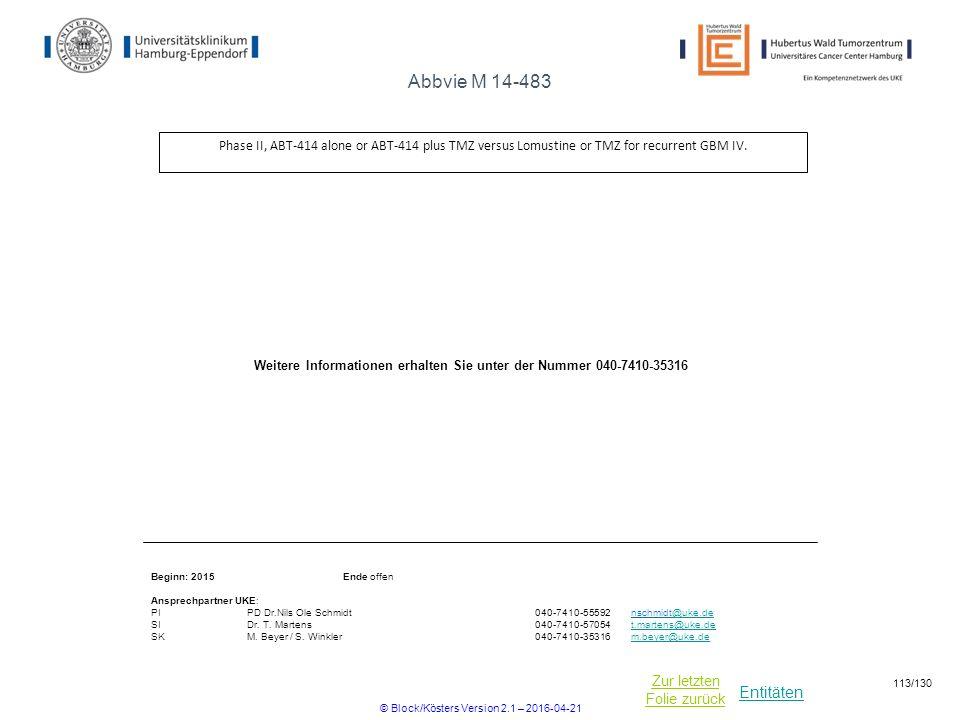 Entitäten Zur letzten Folie zurück Abbvie M 14-483 Phase II, ABT-414 alone or ABT-414 plus TMZ versus Lomustine or TMZ for recurrent GBM IV.