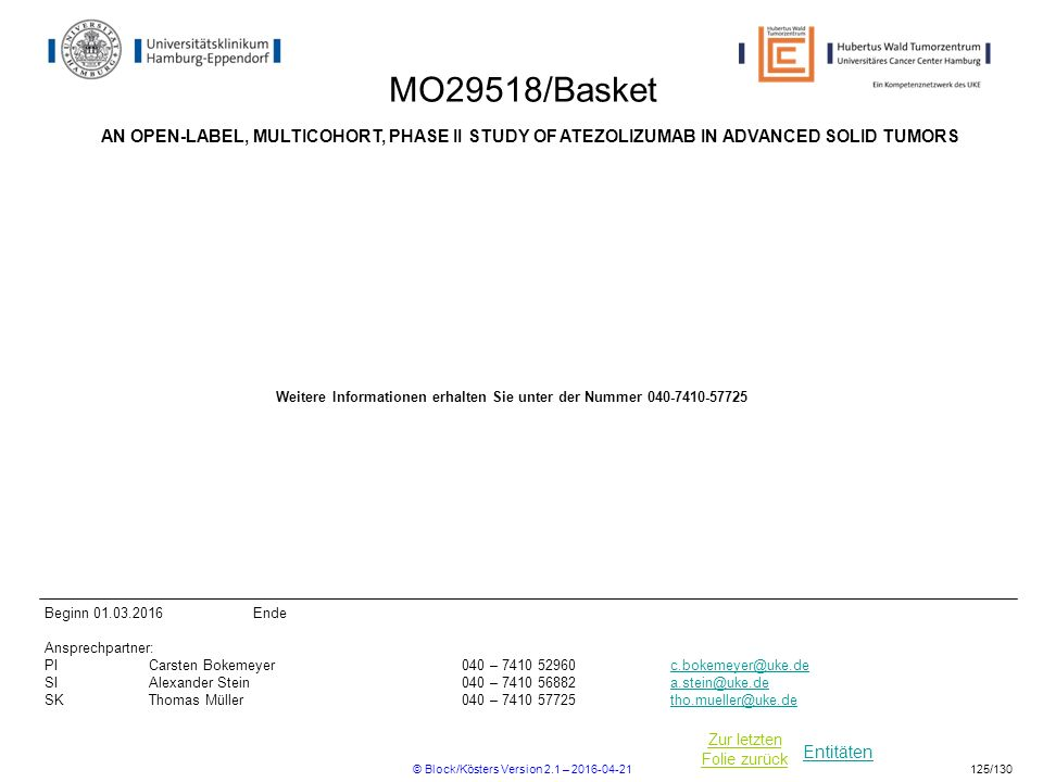 Entitäten Zur letzten Folie zurück MO29518/Basket AN OPEN-LABEL, MULTICOHORT, PHASE II STUDY OF ATEZOLIZUMAB IN ADVANCED SOLID TUMORS Beginn 01.03.201