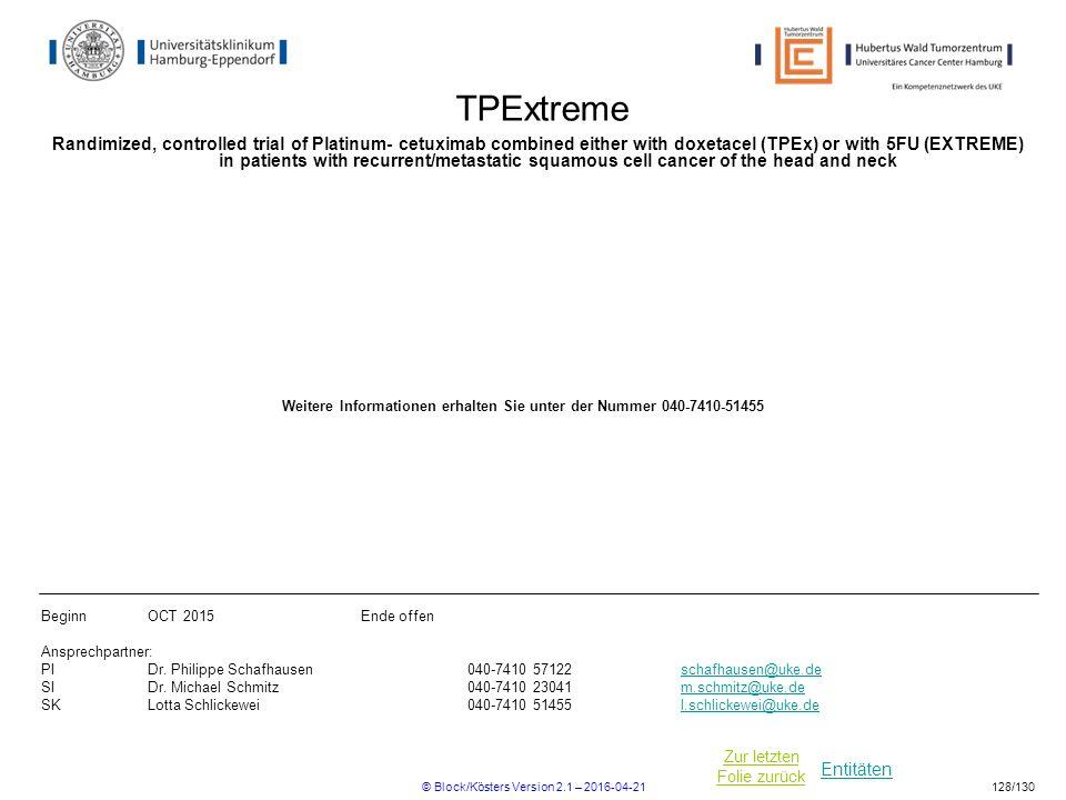 Entitäten Zur letzten Folie zurück TPExtreme Randimized, controlled trial of Platinum- cetuximab combined either with doxetacel (TPEx) or with 5FU (EX