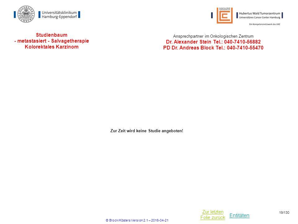 Entitäten Zur letzten Folie zurück Studienbaum - metastasiert - Salvagetherapie Kolorektales Karzinom Ansprechpartner im Onkologischen Zentrum Dr.