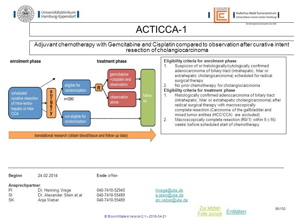 Entitäten Zur letzten Folie zurück ACTICCA-1 Adjuvant chemotherapy with Gemcitabine and Cisplatin compared to observation after curative intent resect