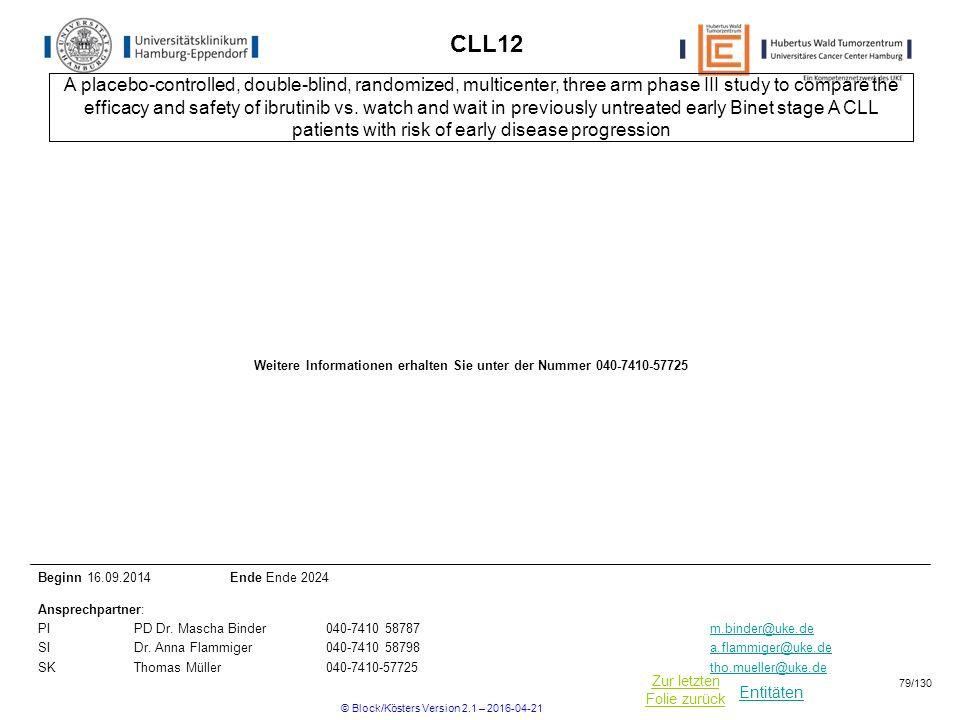 Entitäten Zur letzten Folie zurück CLL12 Beginn 16.09.2014Ende Ende 2024 Ansprechpartner: PIPD Dr. Mascha Binder040-7410 58787m.binder@uke.dem.binder@