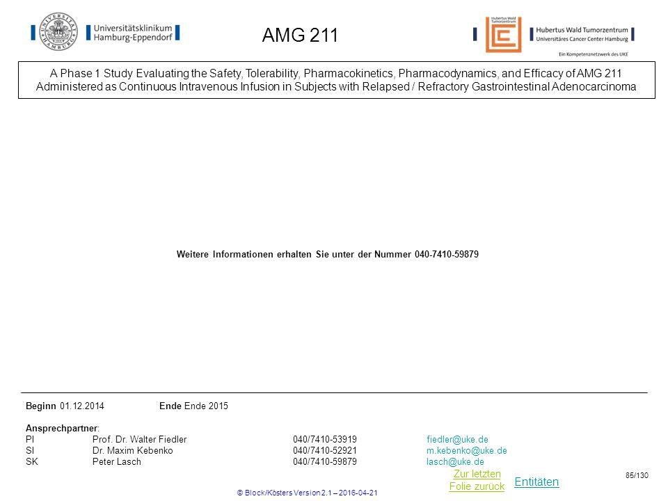 Entitäten Zur letzten Folie zurück AMG 211 Beginn 01.12.2014Ende Ende 2015 Ansprechpartner: PIProf. Dr. Walter Fiedler040/7410-53919fiedler@uke.de SID