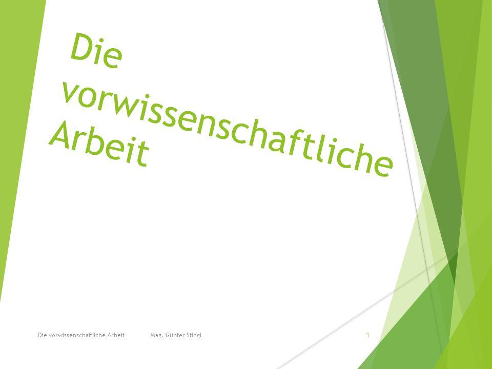 Die vorwissenschaftliche Arbeit Die vorwissenschaftliche Arbeit Mag. Günter Stingl1
