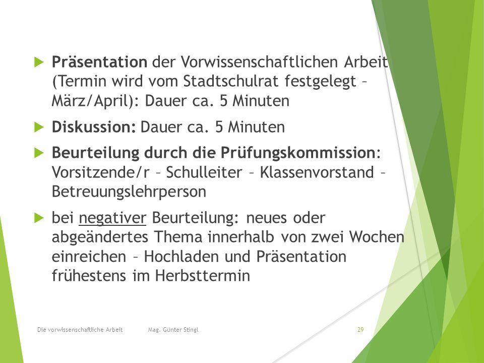  Präsentation der Vorwissenschaftlichen Arbeit (Termin wird vom Stadtschulrat festgelegt – März/April): Dauer ca.
