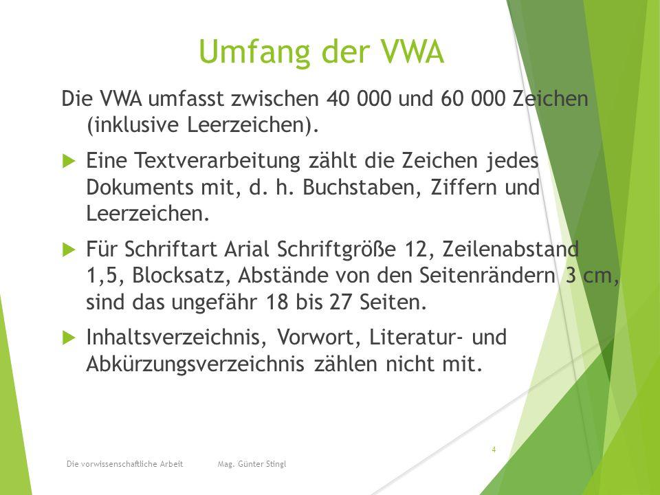 Umfang der VWA Die VWA umfasst zwischen 40 000 und 60 000 Zeichen (inklusive Leerzeichen).