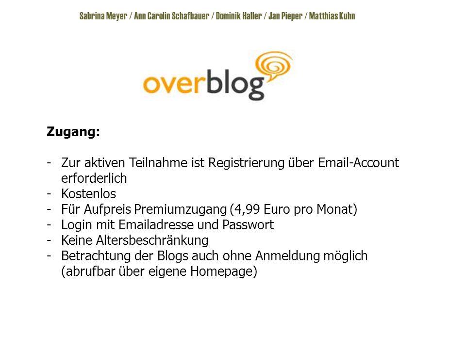 Zugang: -Zur aktiven Teilnahme ist Registrierung über Email-Account erforderlich -Kostenlos -Für Aufpreis Premiumzugang (4,99 Euro pro Monat) -Login mit Emailadresse und Passwort -Keine Altersbeschränkung -Betrachtung der Blogs auch ohne Anmeldung möglich (abrufbar über eigene Homepage)