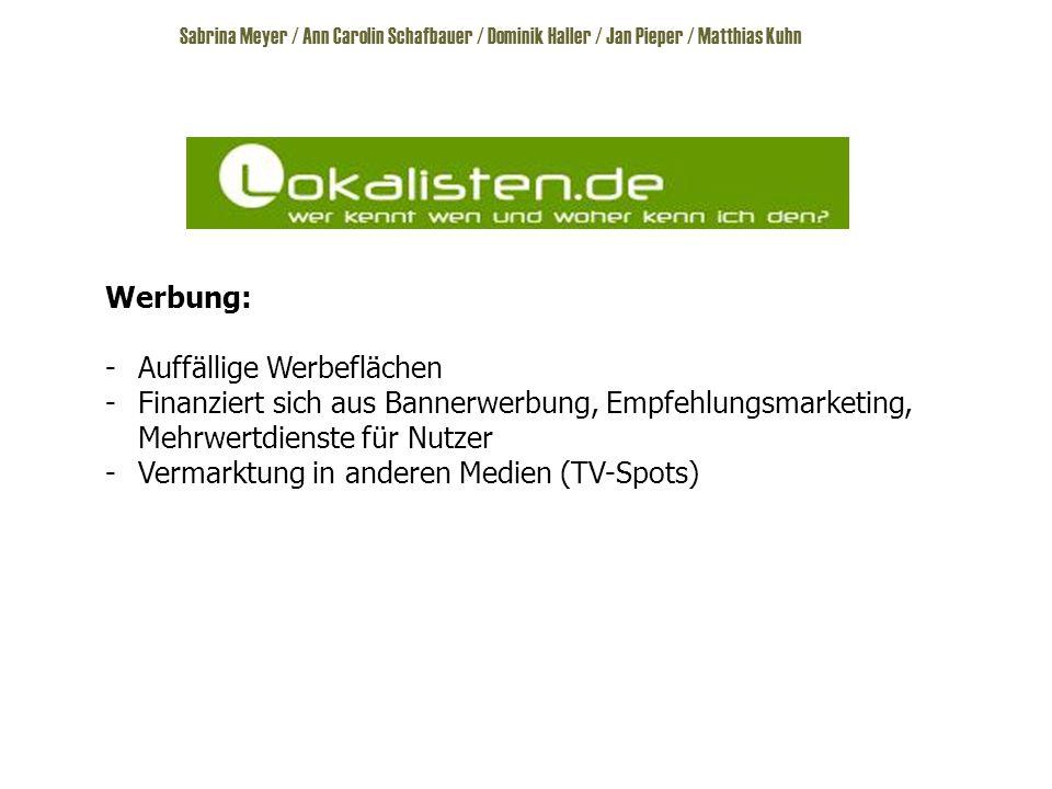 Sabrina Meyer / Ann Carolin Schafbauer / Dominik Haller / Jan Pieper / Matthias Kuhn Werbung: -Auffällige Werbeflächen -Finanziert sich aus Bannerwerbung, Empfehlungsmarketing, Mehrwertdienste für Nutzer -Vermarktung in anderen Medien (TV-Spots)