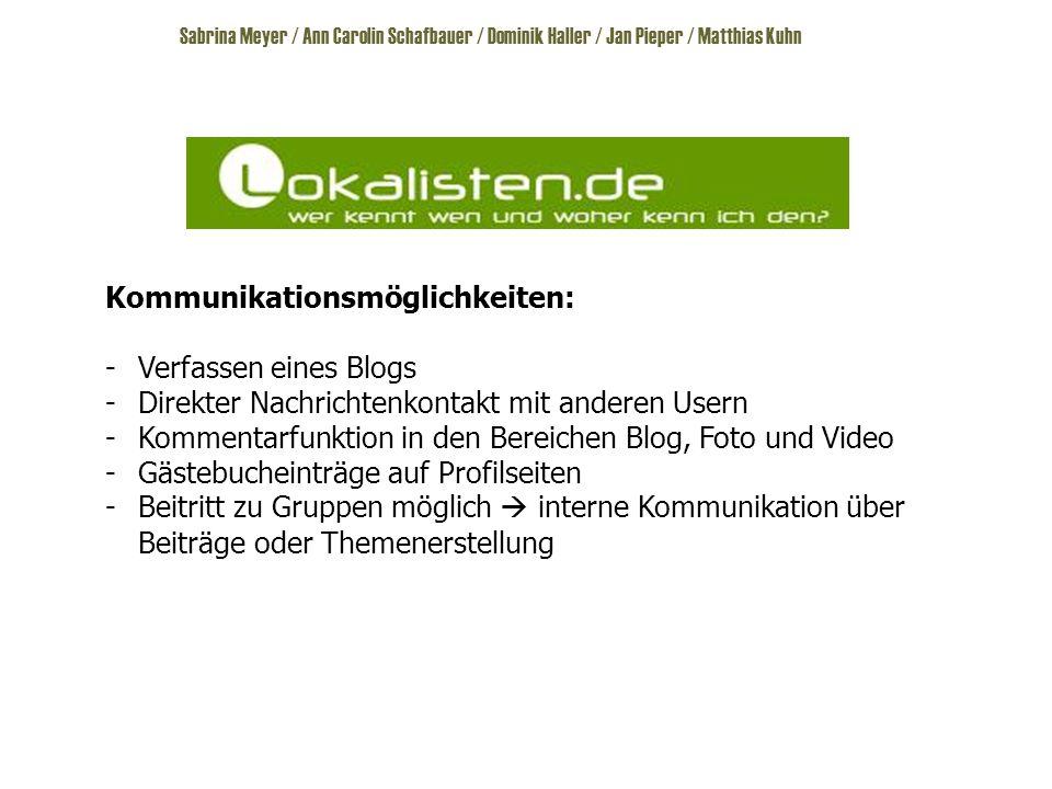 Kommunikationsmöglichkeiten: -Verfassen eines Blogs -Direkter Nachrichtenkontakt mit anderen Usern -Kommentarfunktion in den Bereichen Blog, Foto und Video -Gästebucheinträge auf Profilseiten -Beitritt zu Gruppen möglich  interne Kommunikation über Beiträge oder Themenerstellung