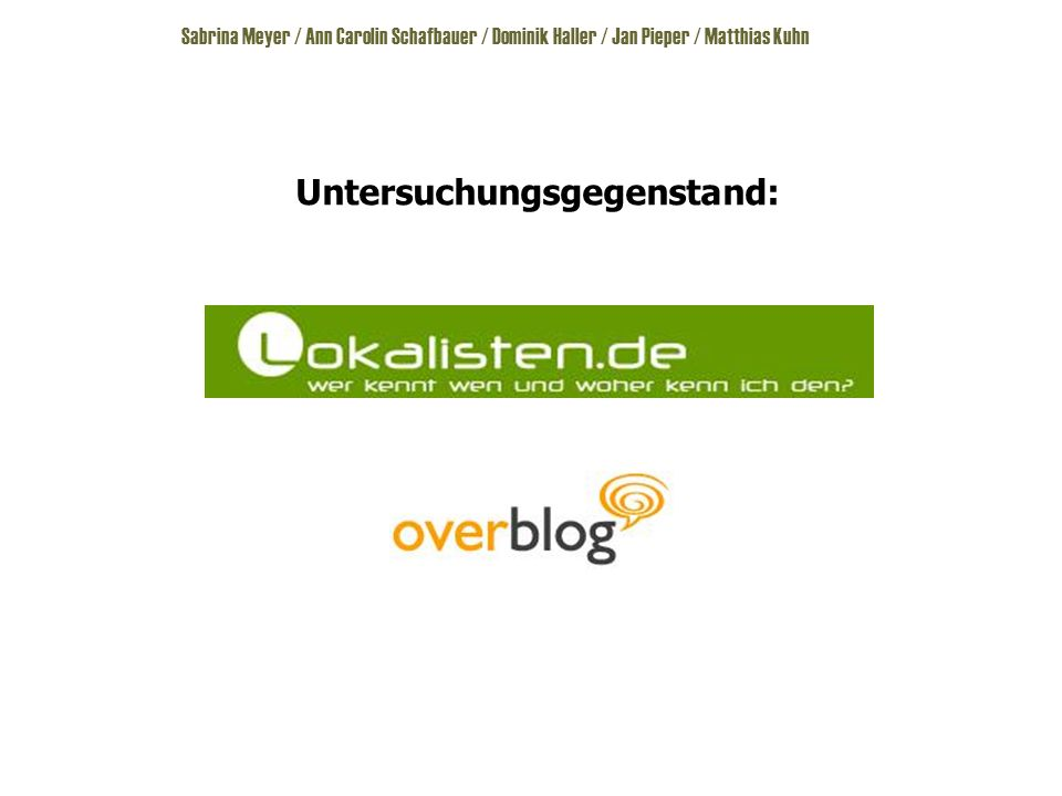 Sabrina Meyer / Ann Carolin Schafbauer / Dominik Haller / Jan Pieper / Matthias Kuhn Untersuchungsgegenstand: