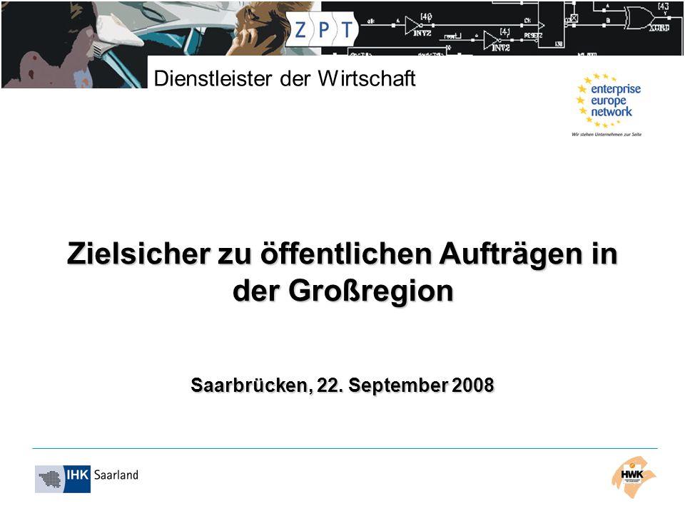 Dienstleister der Wirtschaft Zielsicher zu öffentlichen Aufträgen in der Großregion Saarbrücken, 22. September 2008