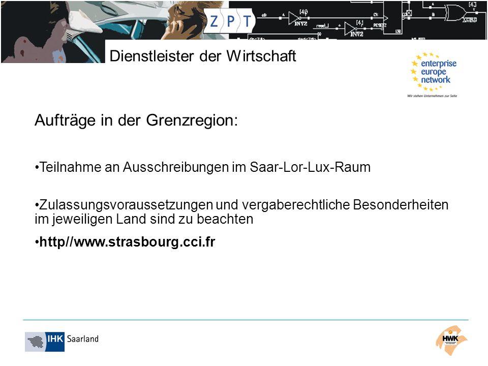 Aufträge in der Grenzregion: Teilnahme an Ausschreibungen im Saar-Lor-Lux-Raum Zulassungsvoraussetzungen und vergaberechtliche Besonderheiten im jeweiligen Land sind zu beachten http//www.strasbourg.cci.fr