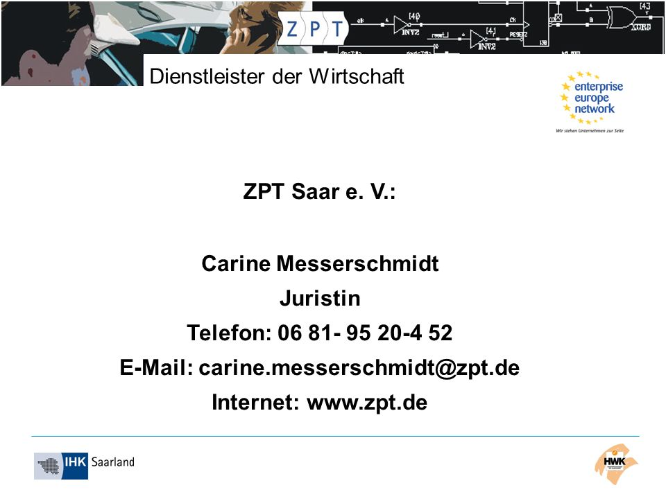 Dienstleister der Wirtschaft ZPT Saar e. V.: Carine Messerschmidt Juristin Telefon: 06 81- 95 20-4 52 E-Mail: carine.messerschmidt@zpt.de Internet: ww